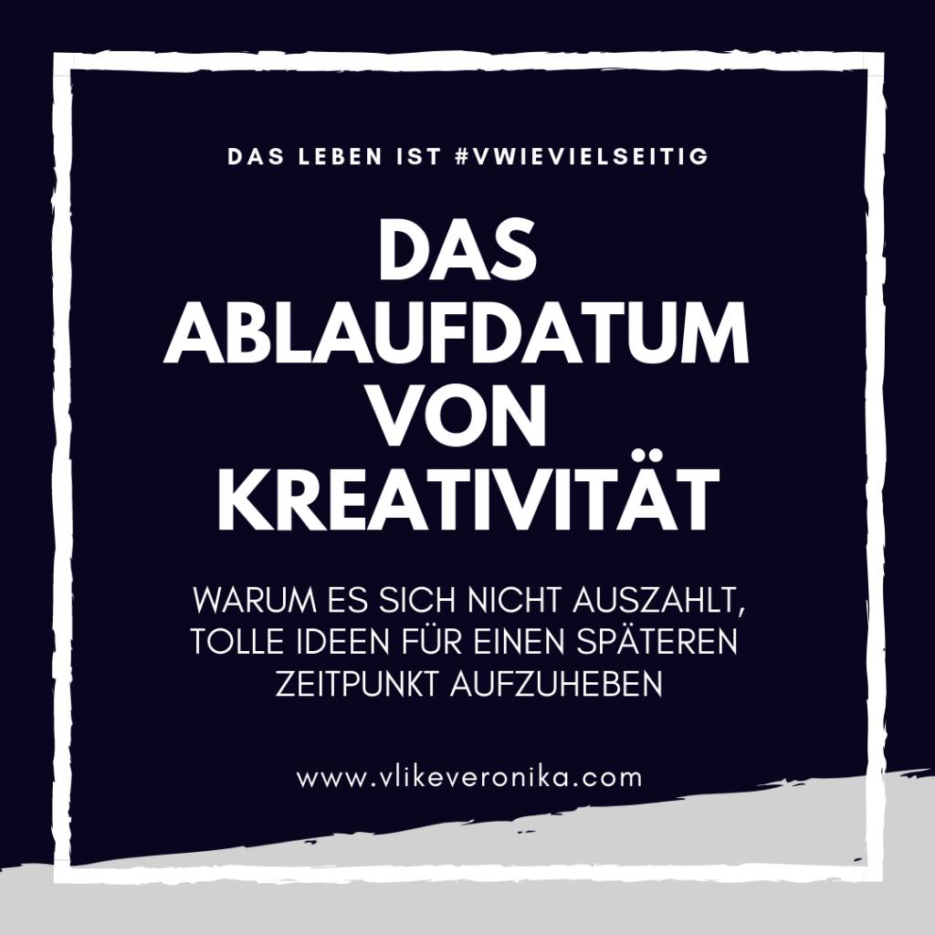 Alltagsthemen: Das Ablaufdatum von Kreativität - Bloggerin & Texterin VlikeVeronika schreibt