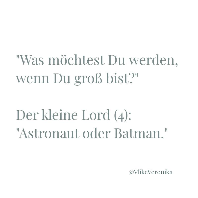 Kindermund: Was willst Du werden, wenn Du groß bist? Astronaut oder Batman.