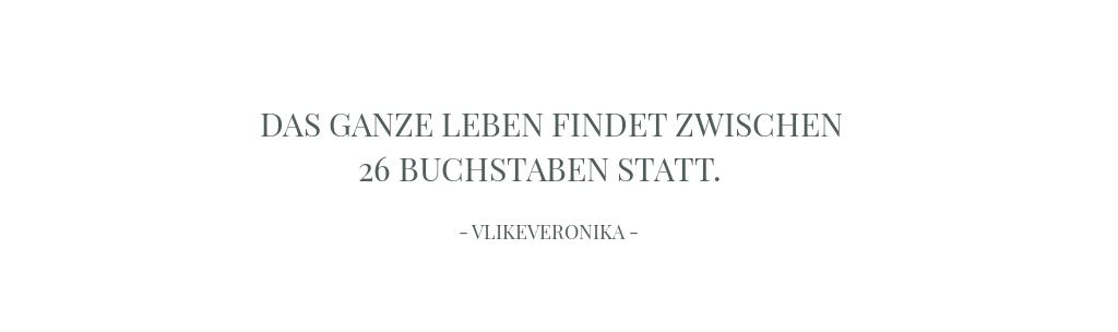 Das ganze Leben findet zwischen 26 Buchstaben statt. © Veronika Fischer