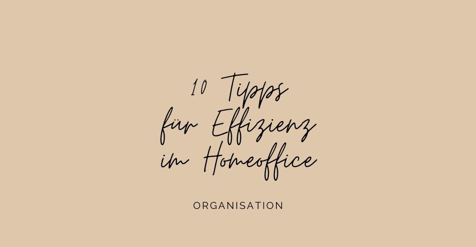 10 Tipps für Effizienz, Struktur und Organisation im Homeoffice von der selbstständigen SEO-Texterin aus Wien.