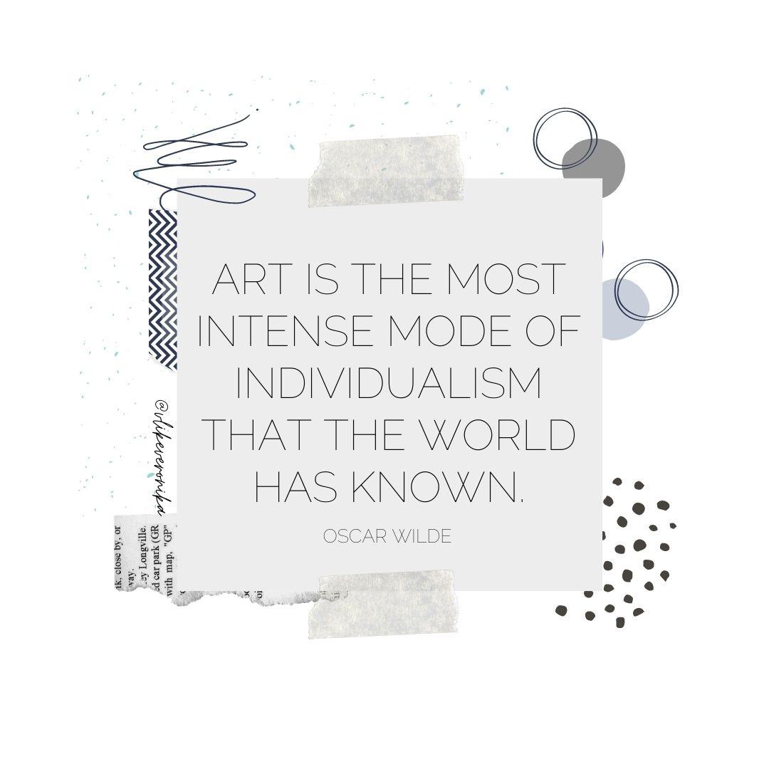 Kunst ist die stärkste Ausdrucksform von Individualismus, die die Welt kennt. - Oscar Wilde.